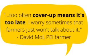 "Yellow bubble with text: ""...too often cover-up means it's too late. I worry sometimes that farmers just won't talk about it."" - David Mol"